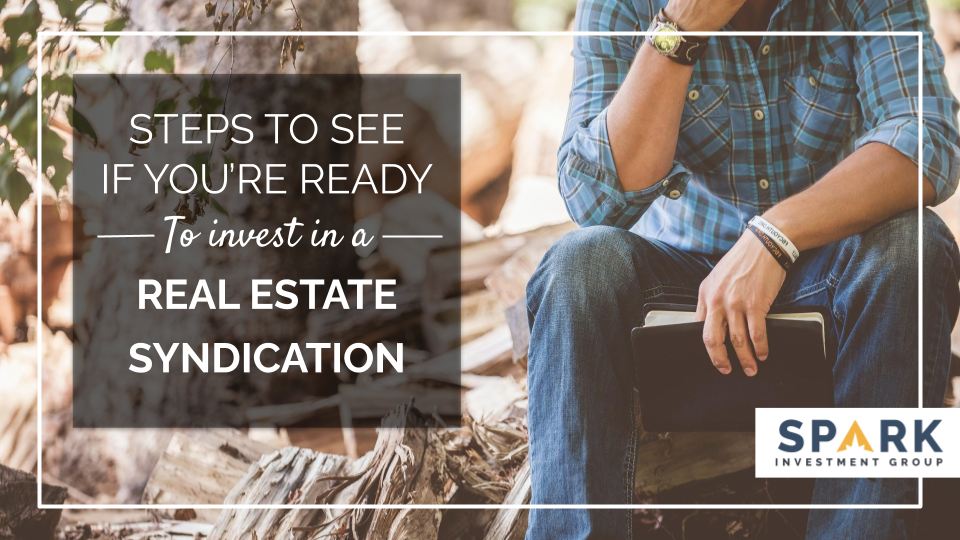 Steps To See If You're Ready To Invest in A Real Estate Syndication