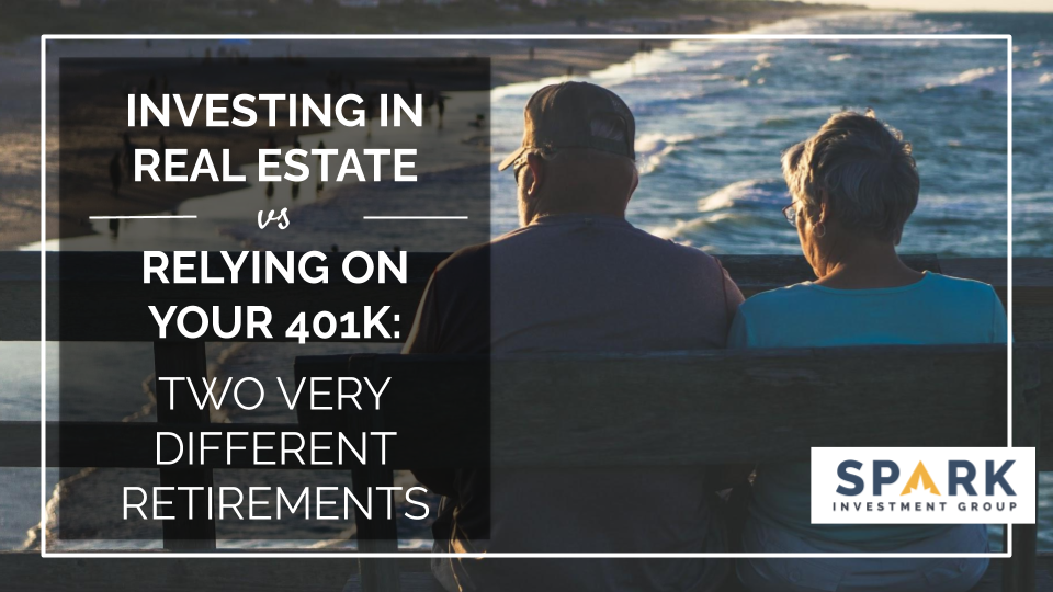 Investing In Real Estate vs. Relying On Your 401k: Two Drastically Different Retirements