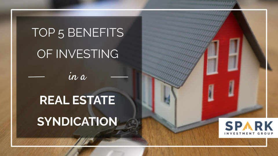 Top 5 Benefits Of Investing In A Real Estate Syndication