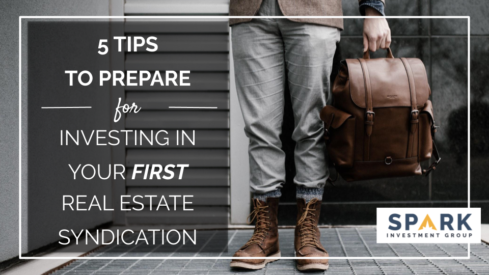 5 Tips To Prepare For Investing In Your First Real Estate Syndication