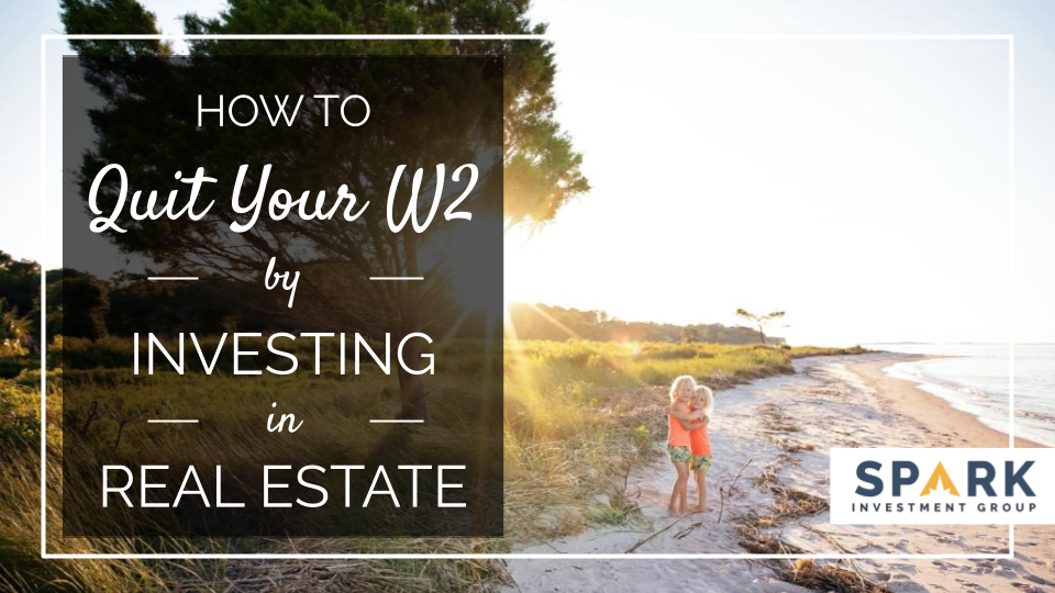 How To Quit Your W2 By Investing In Real Estate