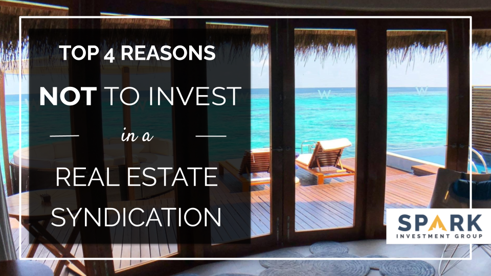 Top 4 Reasons To NOT Invest in a Real Estate Syndication
