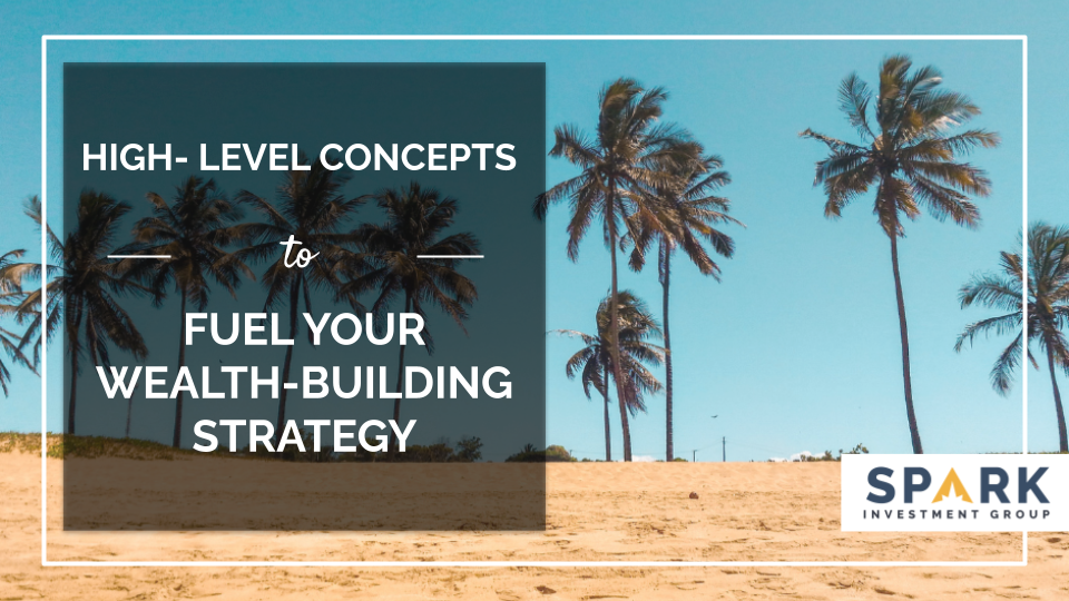 High-Level Concepts To Fuel Your Wealth-Building Strategy