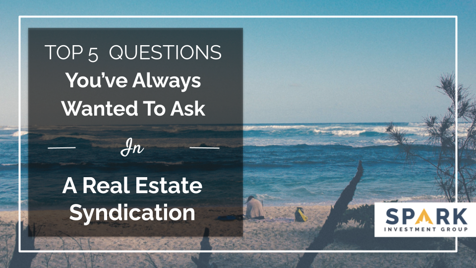 Top 5 Questions You've Always Wanted To Ask In Real Estate Syndication