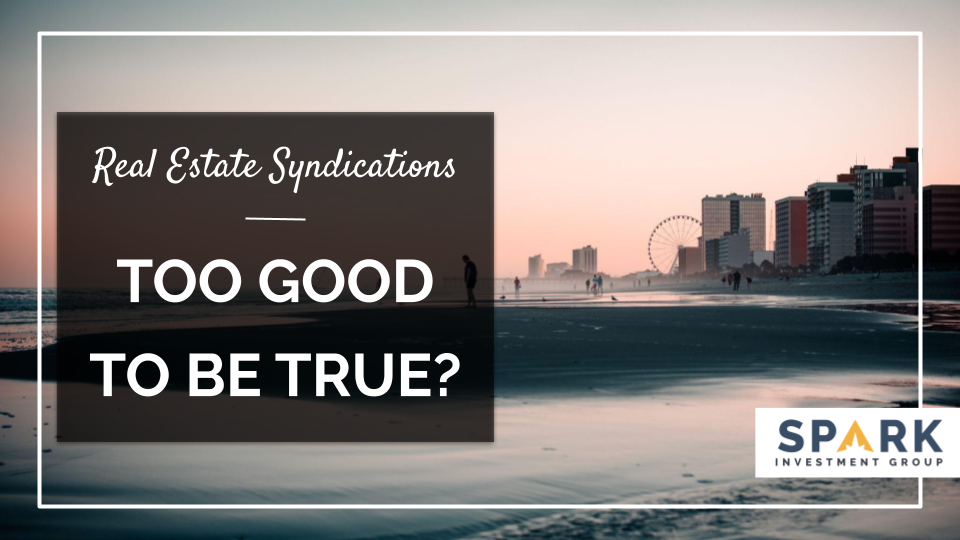 Real Estate Syndications: Too Good To Be True?