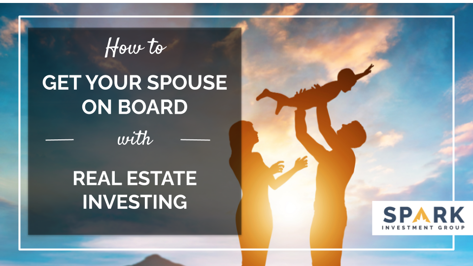 How to Get Your Spouse On Board with Real Estate Investing