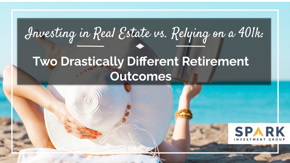 Investing in Real Estate vs. Relying on a 401k: Two Drastically Different Retirement Outcomes