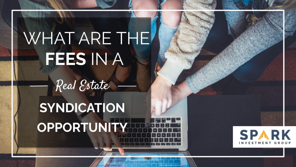 What Are The Fees In A Real Estate Syndication Opportunity?